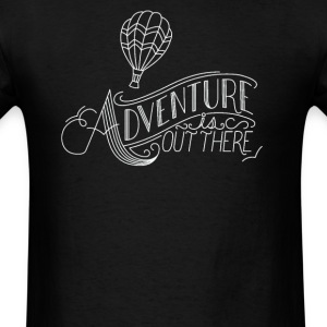 Adventure is out there - Men's T-Shirt