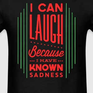 I can lauch because i have known sadness - Men's T-Shirt