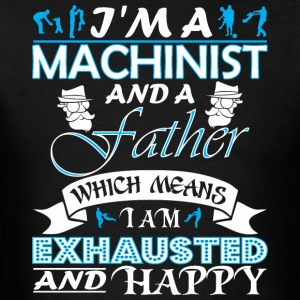 Im Machinist Father Which Means Im Exhausted - Men's T-Shirt