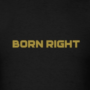 Born Right - Men's T-Shirt