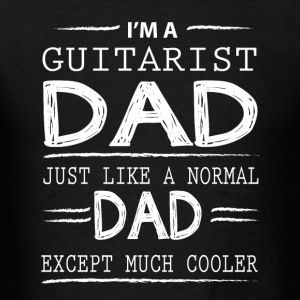 Guitarist Dad Just Like A Normal Dad T Shirt - Men's T-Shirt