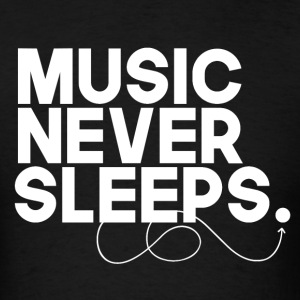 Music Never Sleeps - Men's T-Shirt