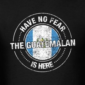 Have No Fear The Guatemalan Is Here - Men's T-Shirt