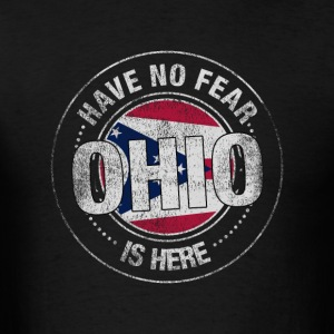 Have No Fear Ohio Is Here - Men's T-Shirt