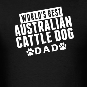 World's Best Australian Cattle Dog Dad - Men's T-Shirt