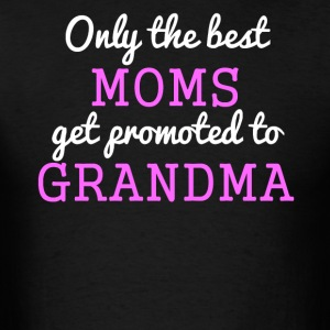 Only The Best Moms Get Promoted To Grandma - Men's T-Shirt