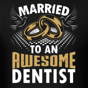 Married To An Awesome Dentist - Men's T-Shirt