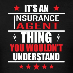 It's An Insurance Agent Thing - Men's T-Shirt