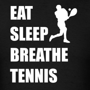 Eat Sleep Breathe Tennis - Men's T-Shirt