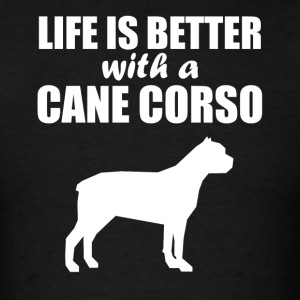Life Is Better With A Cane Corso - Men's T-Shirt