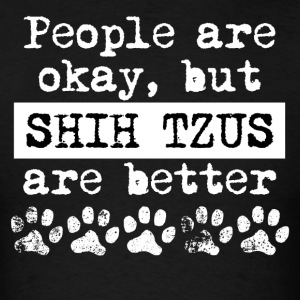 Shih Tzus Are Better - Men's T-Shirt