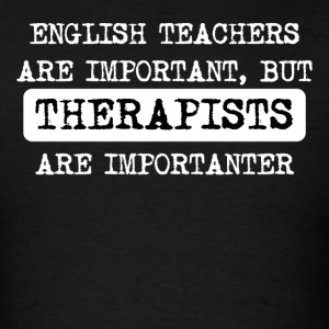 Therapists Are Importanter - Men's T-Shirt