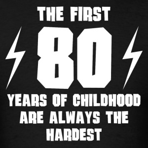 The First 80 Years Of Childhood - Men's T-Shirt