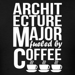 Architecture Major Fueled By Coffee - Men's T-Shirt