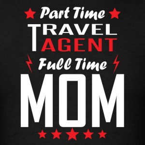 Part Time Travel Agent Full Time Mom - Men's T-Shirt