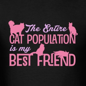 The Entire Cat Population Is My Best Friend Shirt - Men's T-Shirt