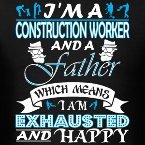 Im Construction Worker Father Which Mean Exhausted - Men's T-Shirt
