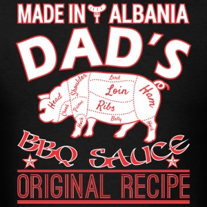 Made In Albania Dads BBQ Sauce Original Recipe - Men's T-Shirt