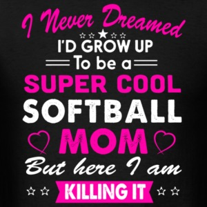 I'd Grow Up To Be A Super Cool Softball Mom Shirt - Men's T-Shirt