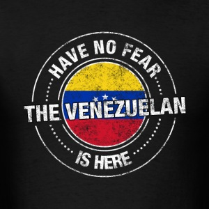 Have No Fear The Venezuelan Is Here - Men's T-Shirt