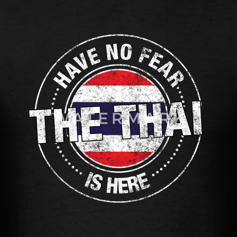 Have No Fear The Thai Is Here - Men's T-Shirt