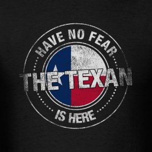 Have No Fear The Texan Is Here - Men's T-Shirt