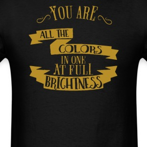 You are all the colors in one at full brightness - Men's T-Shirt