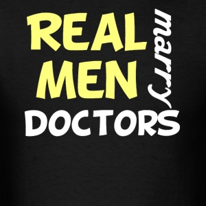 Real Men Marry Doctors Funny Doctor Humor - Men's T-Shirt