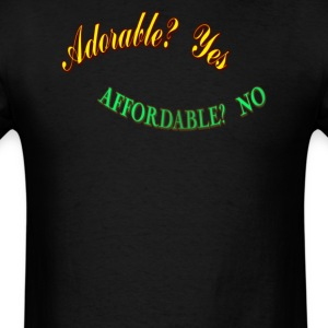Adorable yes affordable no - Men's T-Shirt