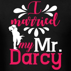I Married My Mr. Darcy T Shirt - Men's T-Shirt