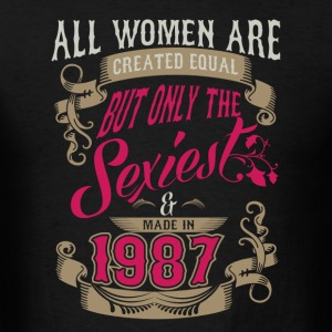 Women Created Equal Only Sexiest Are Made In 1987 - Men's T-Shirt