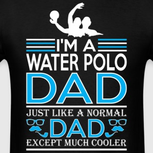 Im Water Polo Dad Like Normal Dad Except Cooler - Men's T-Shirt