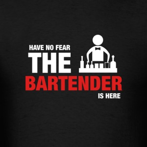 Have No Fear The Bartender Is Here - Men's T-Shirt