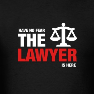 Have No Fear The Lawyer Is Here - Men's T-Shirt