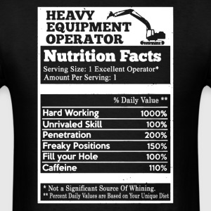 Heavy Equipment Operator Nutrition Facts - Men's T-Shirt