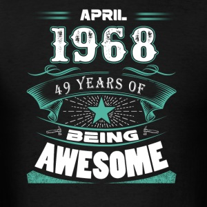 April 1968 - 49 years of being awesome - Men's T-Shirt