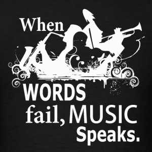 Words Fail - Music Speaks - Men's T-Shirt