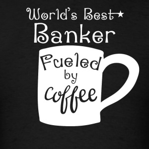 World's Best Banker Fueled By Coffee - Men's T-Shirt