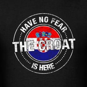 Have No Fear The Croat Is Here - Men's T-Shirt