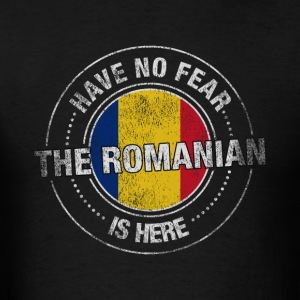 Have No Fear The Romanian Is Here Shirt - Men's T-Shirt