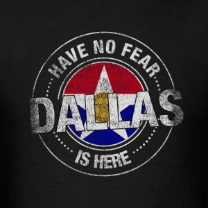 Have No Fear Dallas Is Here - Men's T-Shirt