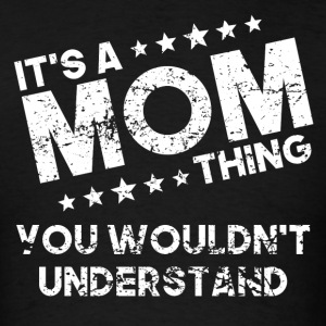It's A Mom Thing You Wouldn't Understand - Men's T-Shirt