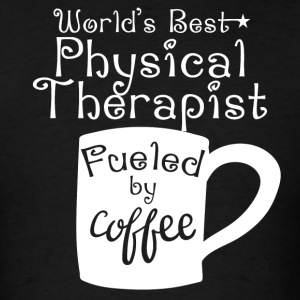 World's Best Physical Therapist Fueled By Coffee - Men's T-Shirt