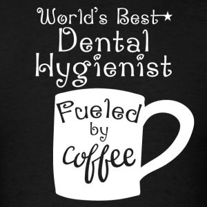 World's Best Dental Hygienist Fueled By Coffee - Men's T-Shirt
