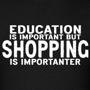 Education is important but Shopping is importanter - Men's T-Shirt