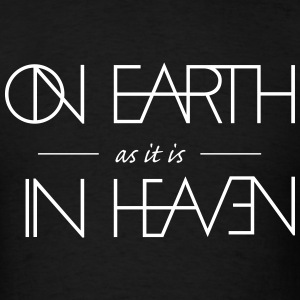 On Earth as it is in Heaven - Men's T-Shirt