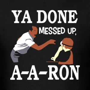 YA DONE MESSED UP A A RON T-SHIRT - Men's T-Shirt