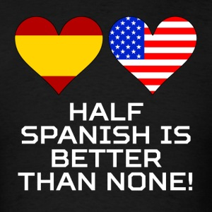 Half Spanish Is Better Than None - Men's T-Shirt