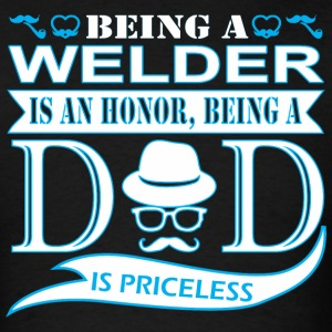 BEING A WELDER IS HONOR BEING DAD PRICELESS - Men's T-Shirt
