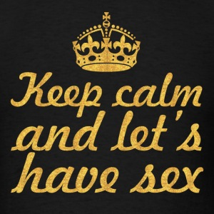 Keep calm and let s have sex.. Inspirational Quote - Men's T-Shirt